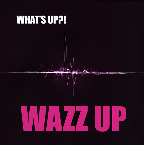 WAZZ UP『WHAT'S UP』 J 写-2